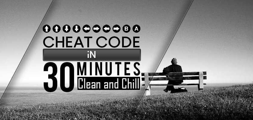 Cheat-Code-Clean-and-Chill-in-30-Minutes