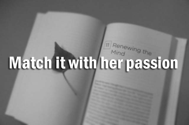 Match it with her passion
