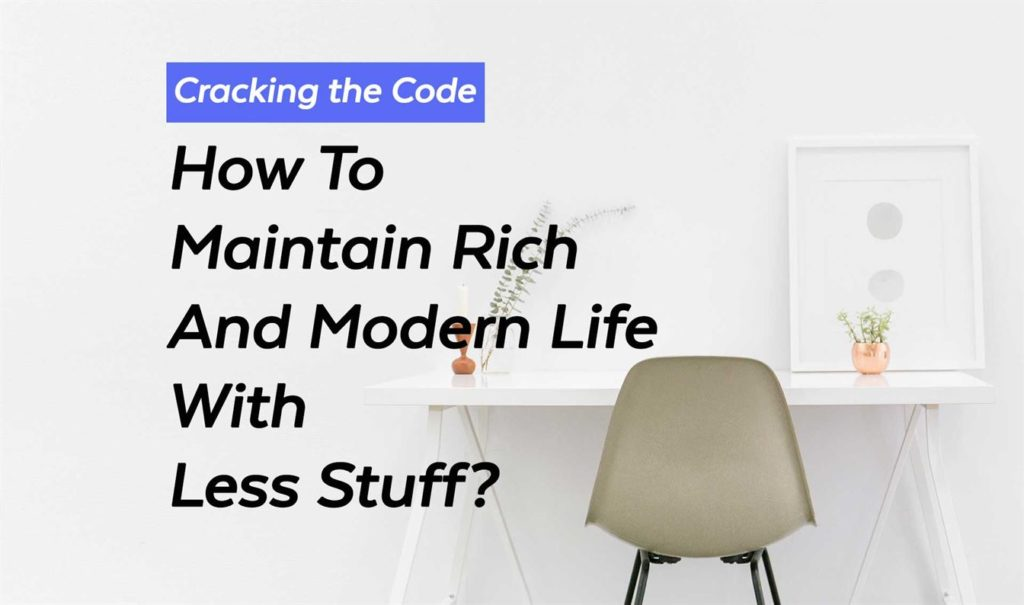 Maintain Rich and modern life with less stuff