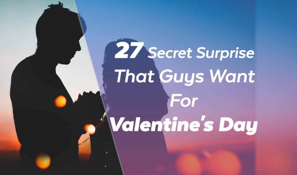 Secret Surprise That Guys Want For Valentines Day