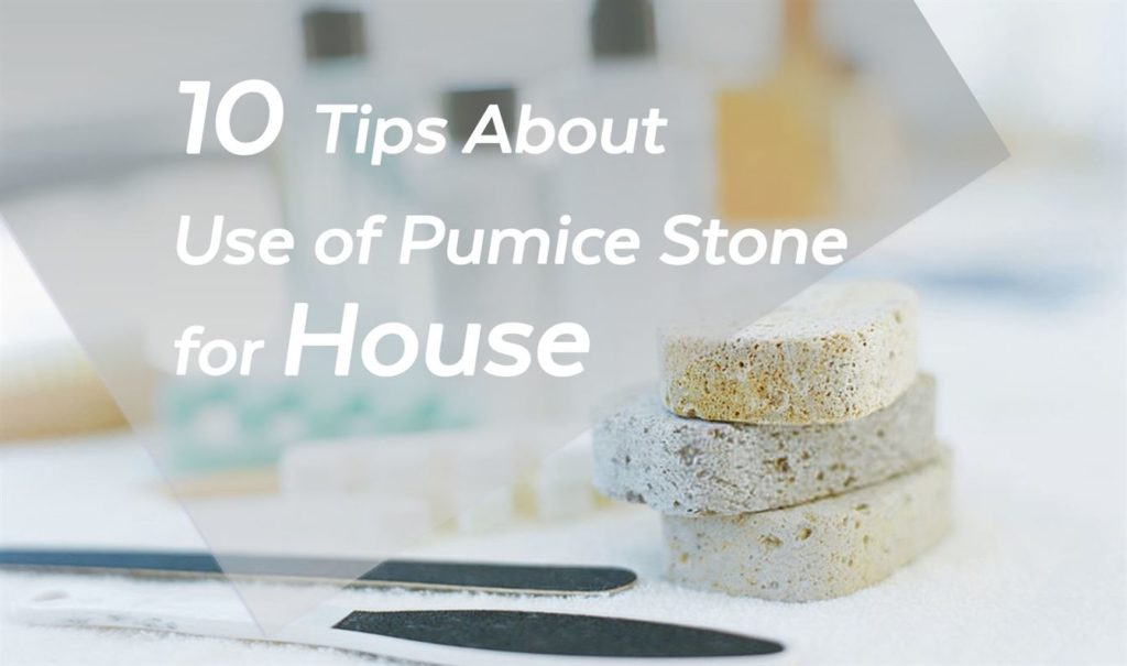10 Tips About Use of Pumice Stone for House