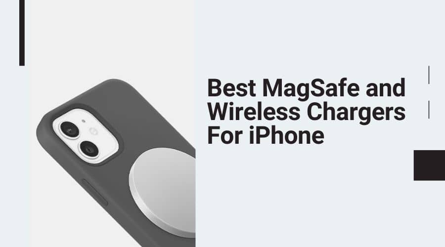 Best MagSafe and Wireless Chargers For iPhone